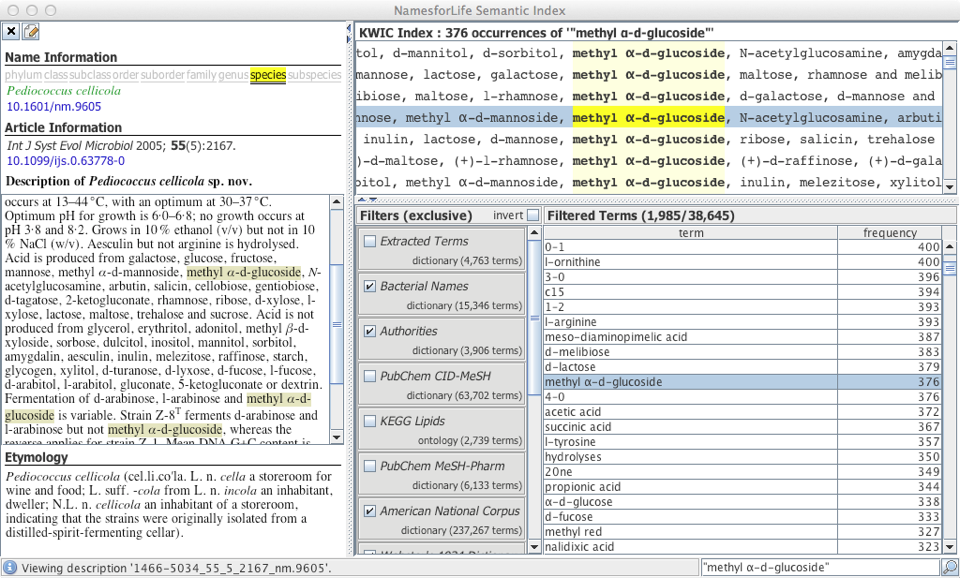 "This Extended KWIC (Key Word In Context) Index incorporates several new software components developed during this project. This application is used to rapidly identify candidate terms for the ontology and investigate their usage in the taxonomic literature. In the above screenshot, we see that the descriptions of 376 type strains contain occurrences of ""methyl α-d-glucoside"". A curator can scan through each description in the taxonomic literature to collect examples that demonstrate every usage variation of that term (e.g. ""acid production from"", ""no acid production from"", ""ferments"", ""does not ferment"")."